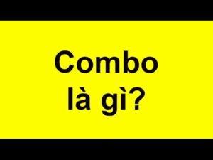 Giải đáp đầy đủ thắc mắc cho câu hỏi Combo là gì