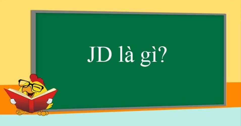 JD là gì Những thông tin cần thiết về JD bạn nên biết